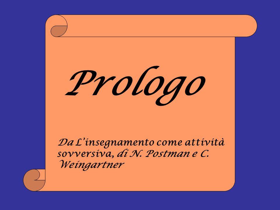Da Linsegnamento come attività sovversiva, di N. Postman e C. Weingartner Prologo