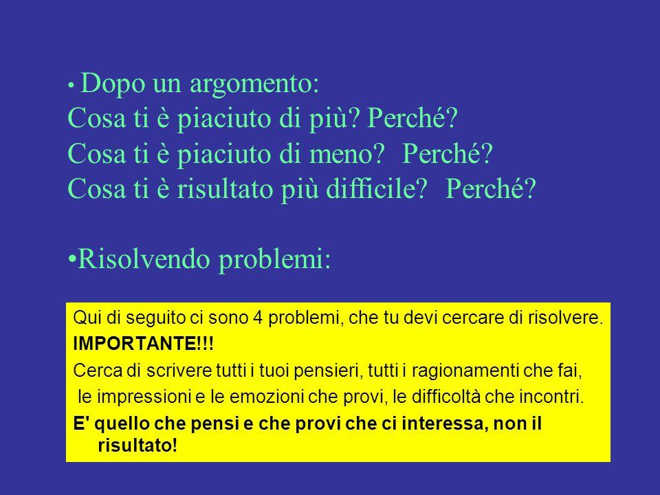Qui di seguito ci sono 4 problemi, che tu devi cercare di risolvere. IMPORTANTE!!! Cerca di scrivere tutti i tuoi pensieri, tutti i ragionamenti che f