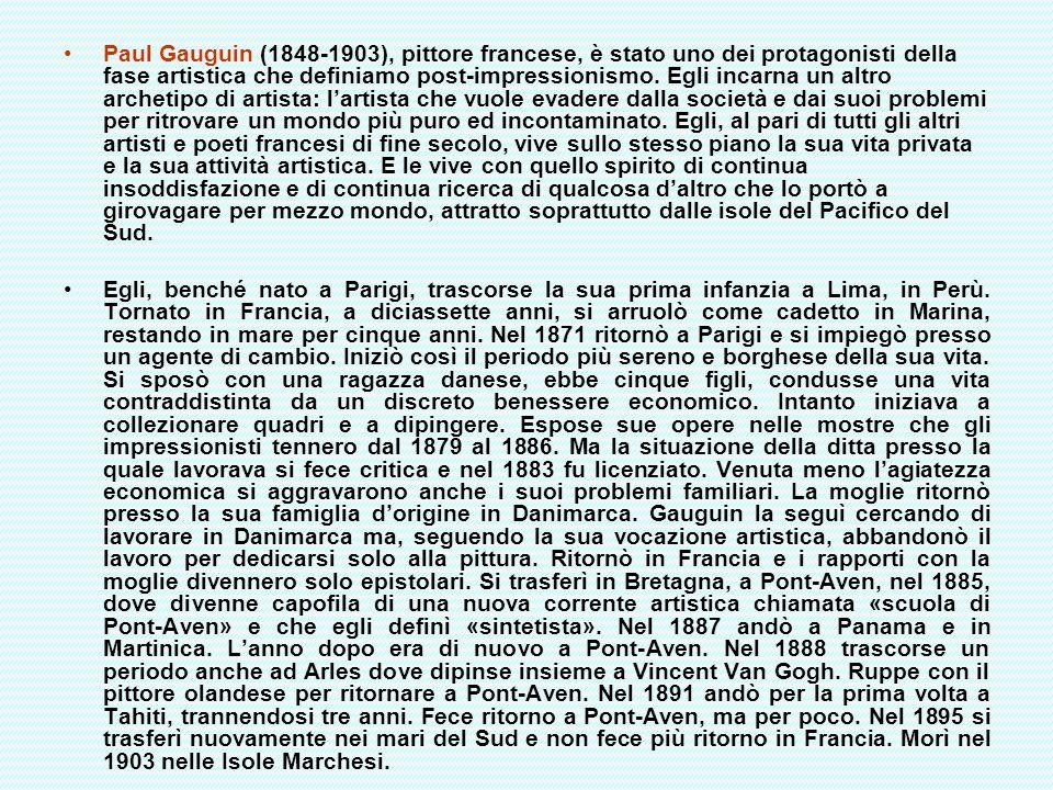 Paul Gauguin (1848-1903), pittore francese, è stato uno dei protagonisti della fase artistica che definiamo post-impressionismo. Egli incarna un altro