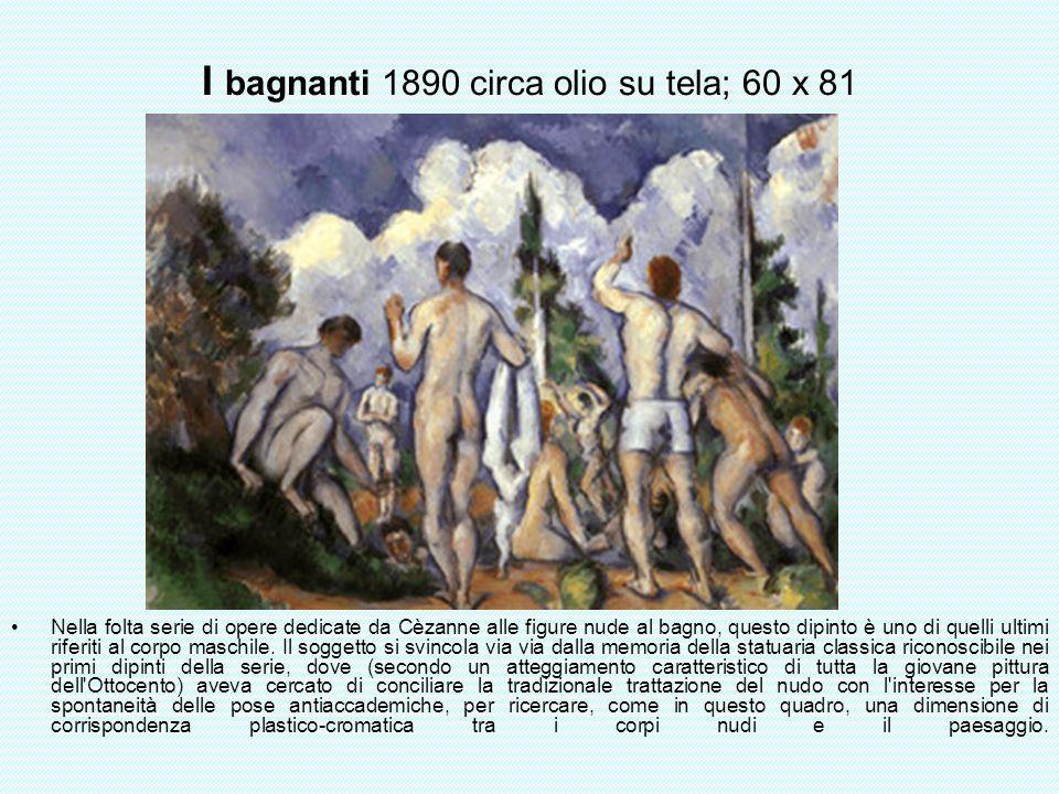 I bagnanti 1890 circa olio su tela; 60 x 81 Nella folta serie di opere dedicate da Cèzanne alle figure nude al bagno, questo dipinto è uno di quelli u