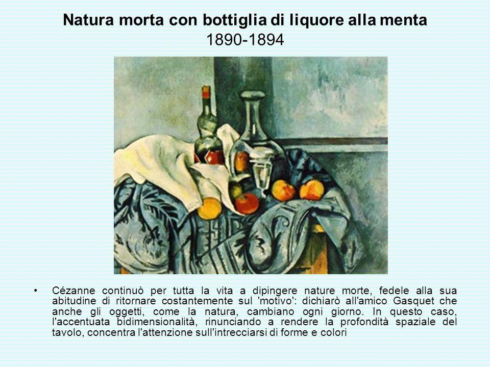 Natura morta con bottiglia di liquore alla menta 1890-1894 Cézanne continuò per tutta la vita a dipingere nature morte, fedele alla sua abitudine di r