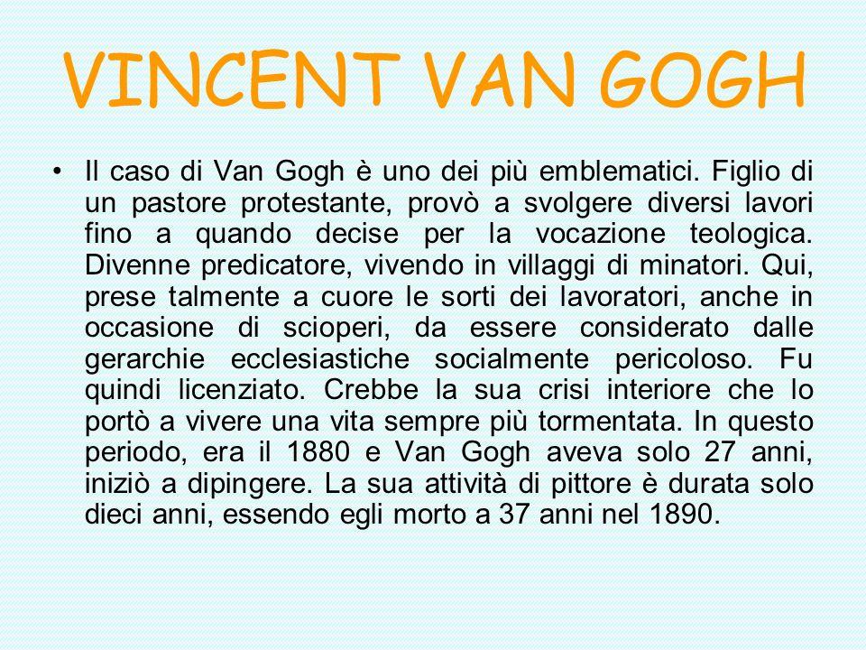 VINCENT VAN GOGH Il caso di Van Gogh è uno dei più emblematici. Figlio di un pastore protestante, provò a svolgere diversi lavori fino a quando decise