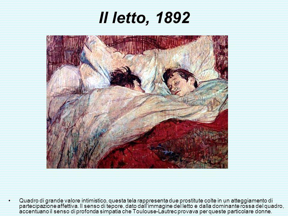 Il letto, 1892 Quadro di grande valore intimistico, questa tela rappresenta due prostitute colte in un atteggiamento di partecipazione affettiva. Il s