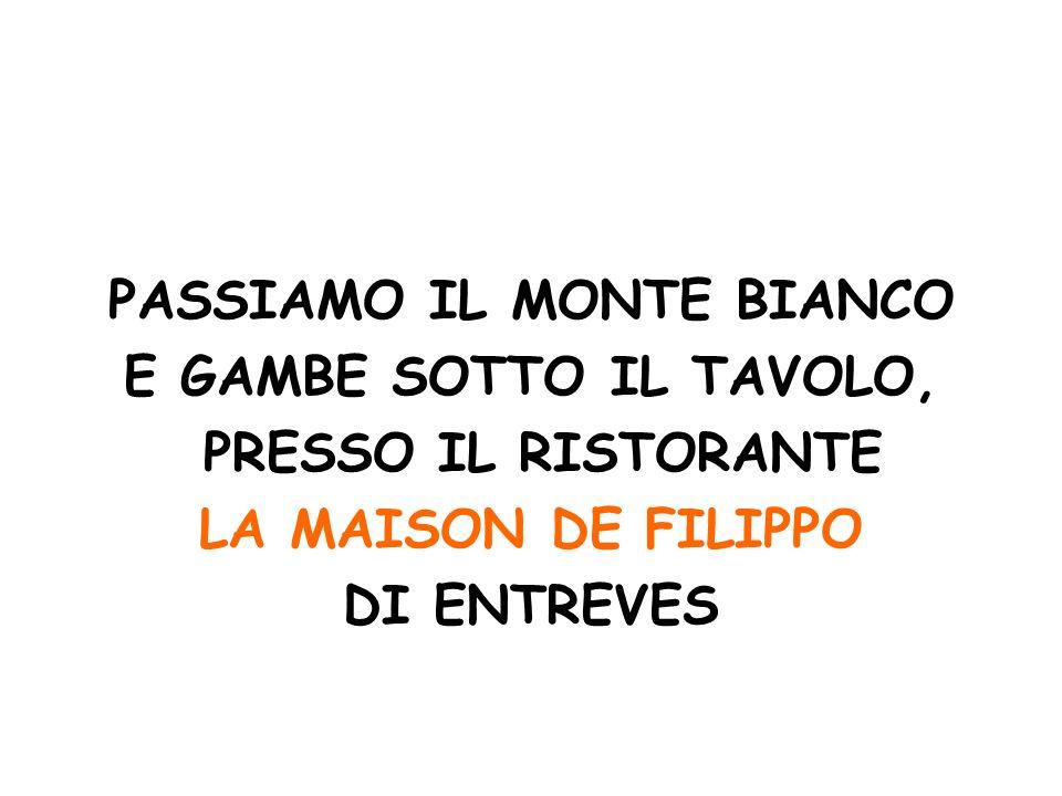 PASSIAMO IL MONTE BIANCO E GAMBE SOTTO IL TAVOLO, PRESSO IL RISTORANTE LA MAISON DE FILIPPO DI ENTREVES