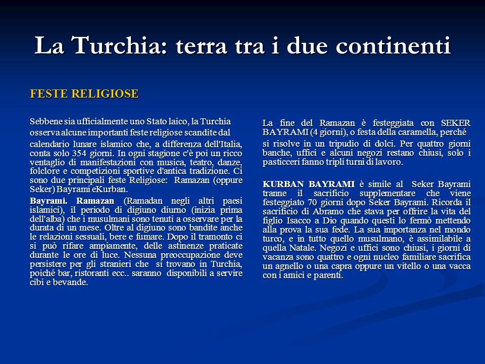 La Turchia: terra tra i due continenti FESTE RELIGIOSE Sebbene sia ufficialmente uno Stato laico, la Turchia osserva alcune importanti feste religiose