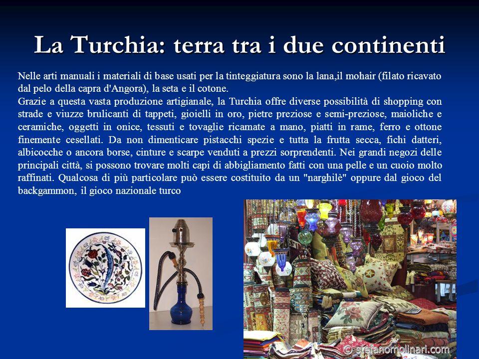 La Turchia: terra tra i due continenti Nelle arti manuali i materiali di base usati per la tinteggiatura sono la lana,il mohair (filato ricavato dal p