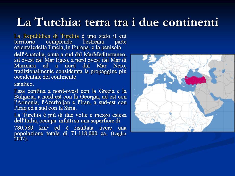 La Turchia: terra tra i due continenti La Repubblica di Turchia è uno stato il cui territorio comprende l'estrema parte orientaledella Tracia, in Euro