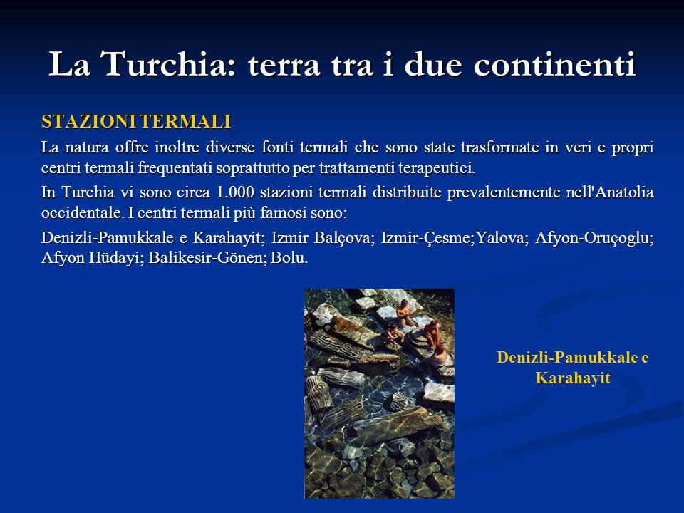 La Turchia: terra tra i due continenti STAZIONI TERMALI La natura offre inoltre diverse fonti termali che sono state trasformate in veri e propri cent