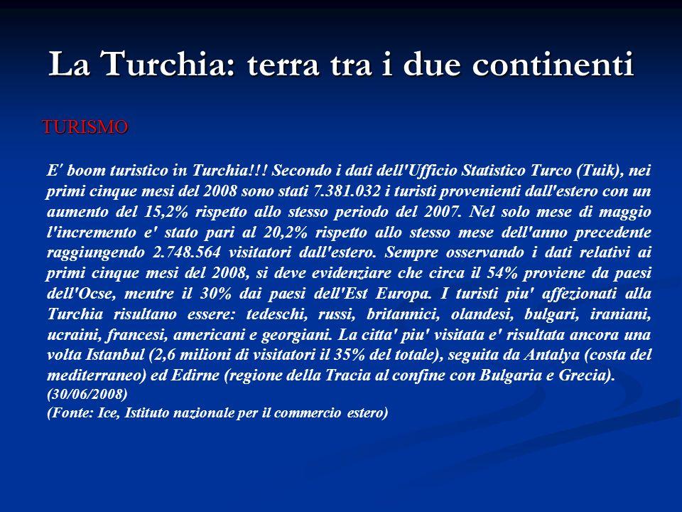 La Turchia: terra tra i due continenti TURISMO E ' boom turistico in Turchia!!! Secondo i dati dell'Ufficio Statistico Turco (Tuik), nei primi cinque