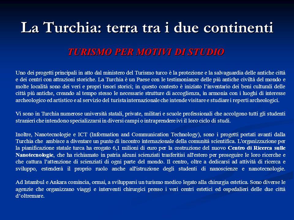 La Turchia: terra tra i due continenti TURISMO PER MOTIVI DI STUDIO Uno dei progetti principali in atto dal ministero del Turismo turco è la protezion