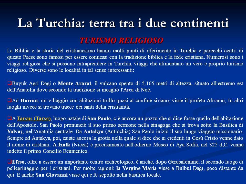 La Turchia: terra tra i due continenti TURISMO RELIGIOSO La Bibbia e la storia del cristianesimo hanno molti punti di riferimento in Turchia e parecch
