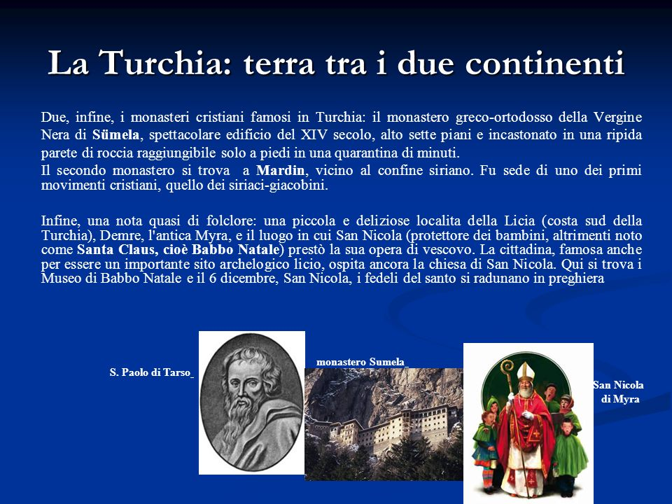 La Turchia: terra tra i due continenti Due, infine, i monasteri cristiani famosi in Turchia: il monastero greco-ortodosso della Vergine Nera di Sümela