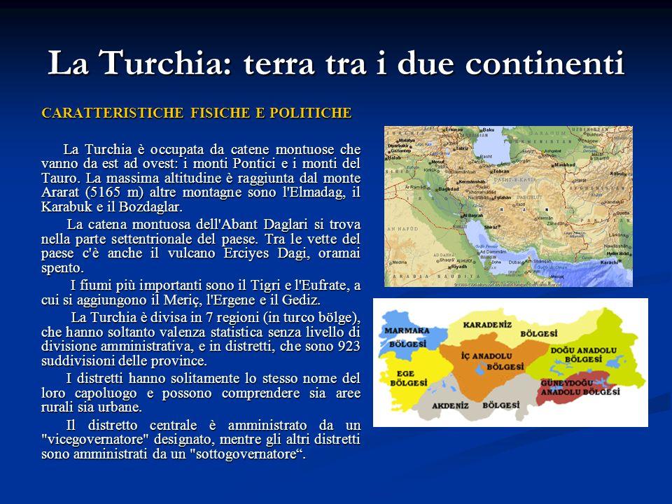 La Turchia: terra tra i due continenti CARATTERISTICHE FISICHE E POLITICHE La Turchia è occupata da catene montuose che vanno da est ad ovest: i monti