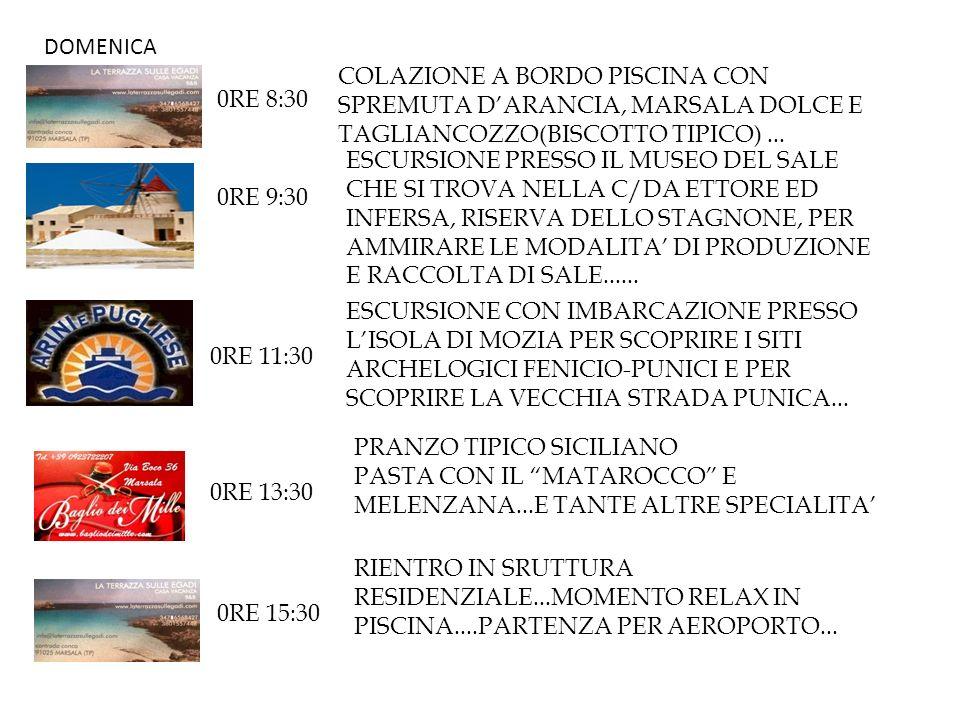 DOMENICA 0RE 8:30 COLAZIONE A BORDO PISCINA CON SPREMUTA DARANCIA, MARSALA DOLCE E TAGLIANCOZZO(BISCOTTO TIPICO)...
