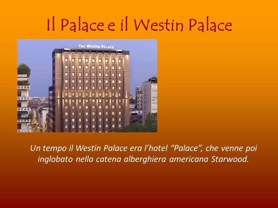 Il Palace e il Westin Palace Un tempo il Westin Palace era lhotel Palace, che venne poi inglobato nella catena alberghiera americana Starwood.