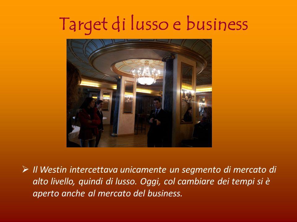 Target di lusso e business Il Westin intercettava unicamente un segmento di mercato di alto livello, quindi di lusso.