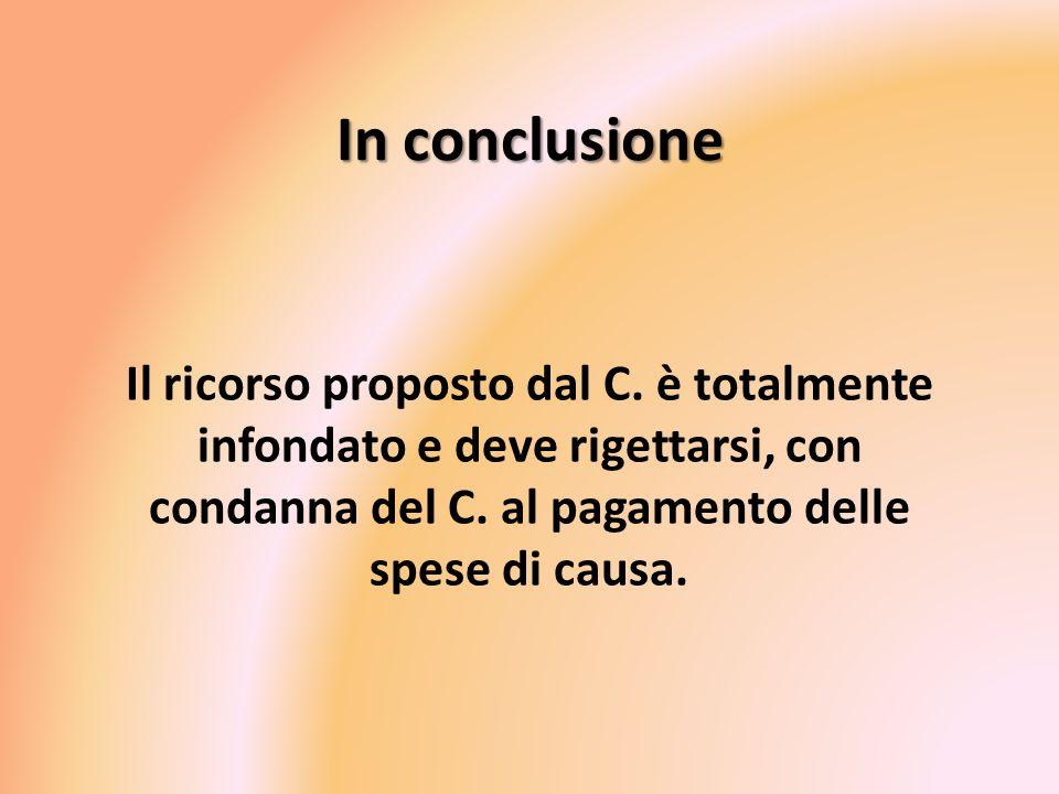 In conclusione Il ricorso proposto dal C. è totalmente infondato e deve rigettarsi, con condanna del C. al pagamento delle spese di causa.