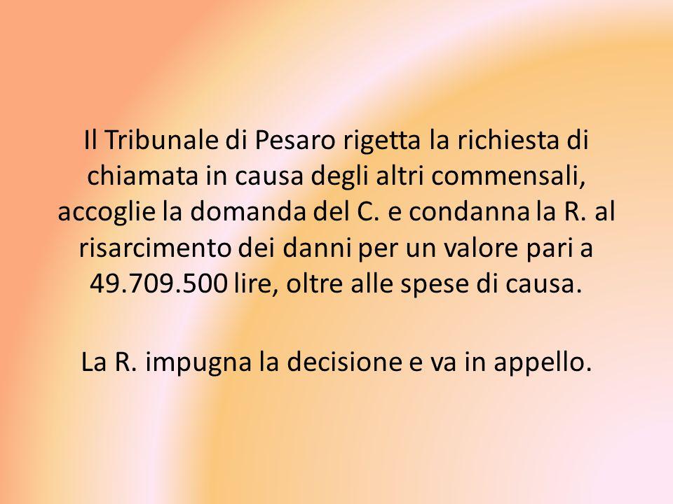 Il Tribunale di Pesaro rigetta la richiesta di chiamata in causa degli altri commensali, accoglie la domanda del C. e condanna la R. al risarcimento d
