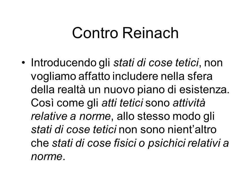 Contro Reinach Introducendo gli stati di cose tetici, non vogliamo affatto includere nella sfera della realtà un nuovo piano di esistenza.