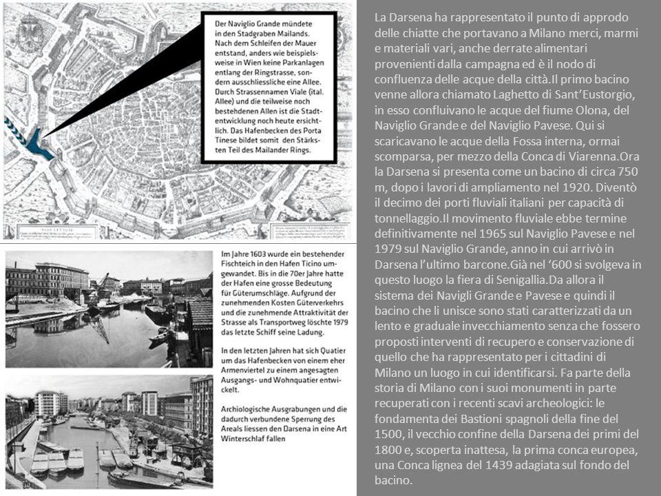 La Darsena ha rappresentato il punto di approdo delle chiatte che portavano a Milano merci, marmi e materiali vari, anche derrate alimentari provenien