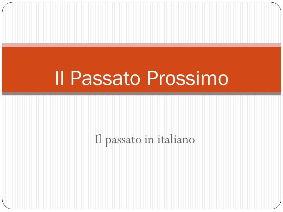 Il passato in italiano Il Passato Prossimo