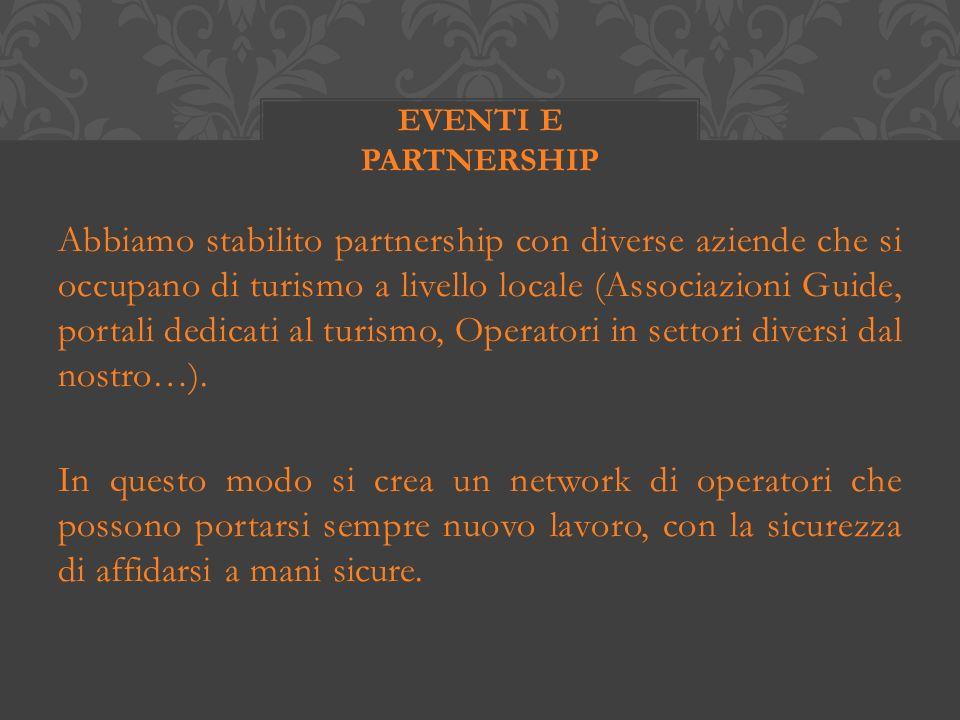 Abbiamo stabilito partnership con diverse aziende che si occupano di turismo a livello locale (Associazioni Guide, portali dedicati al turismo, Operatori in settori diversi dal nostro…).