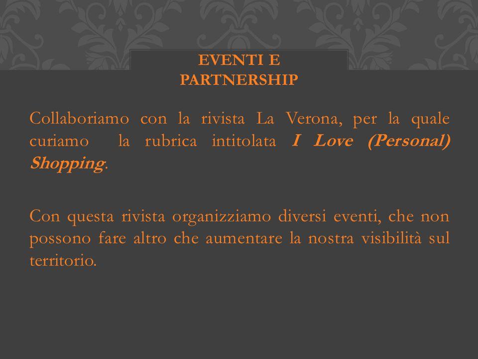 Collaboriamo con la rivista La Verona, per la quale curiamo la rubrica intitolata I Love (Personal) Shopping.