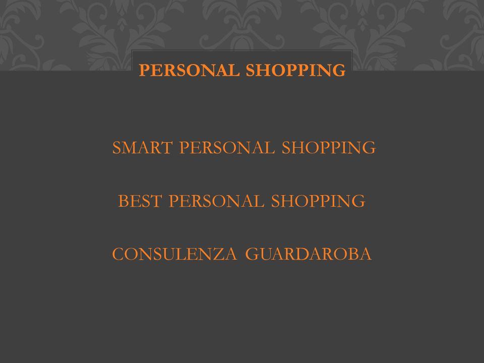SMART PERSONAL SHOPPING BEST PERSONAL SHOPPING CONSULENZA GUARDAROBA PERSONAL SHOPPING