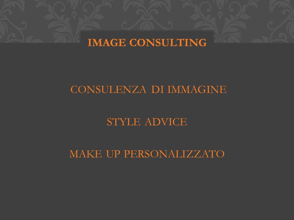 Con il servizio di Consulenza di Immagine il cliente riceve al suo domicilio unanalisi accurata ed approfondita relativamente a colori e forme che lo valorizzano, ed una consulenza make up personalizzata.