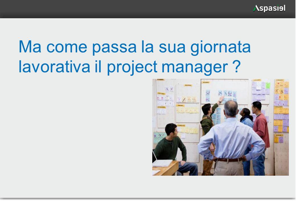 2 Ma come passa la sua giornata lavorativa il project manager ?