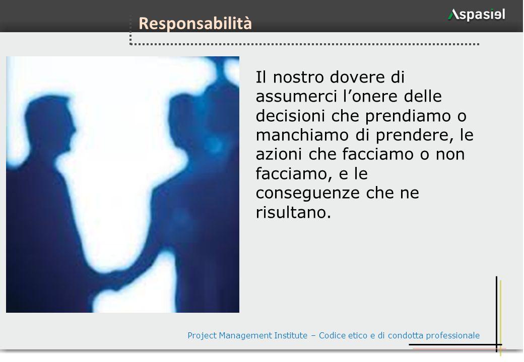 80 Responsabilità Il nostro dovere di assumerci lonere delle decisioni che prendiamo o manchiamo di prendere, le azioni che facciamo o non facciamo, e