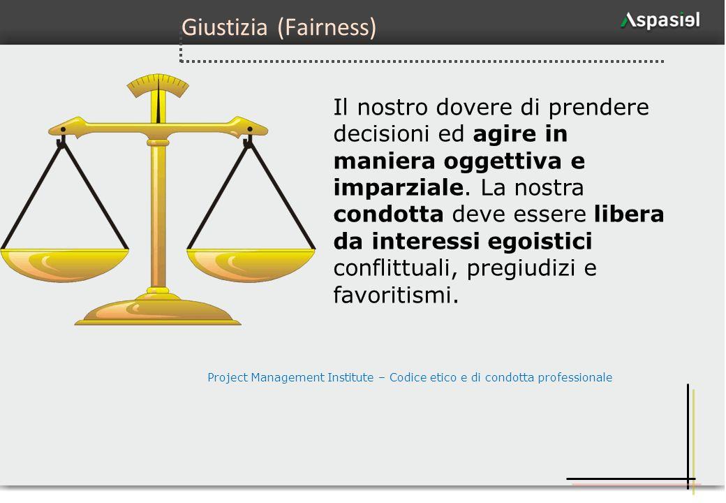 82 Giustizia (Fairness) Il nostro dovere di prendere decisioni ed agire in maniera oggettiva e imparziale. La nostra condotta deve essere libera da in
