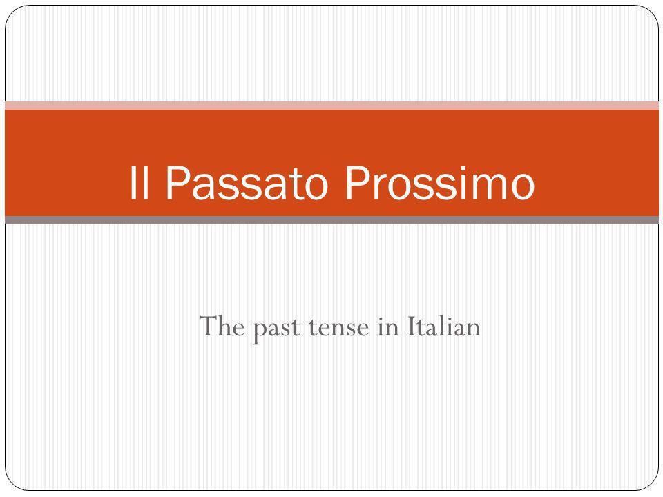 The past tense in Italian Il Passato Prossimo