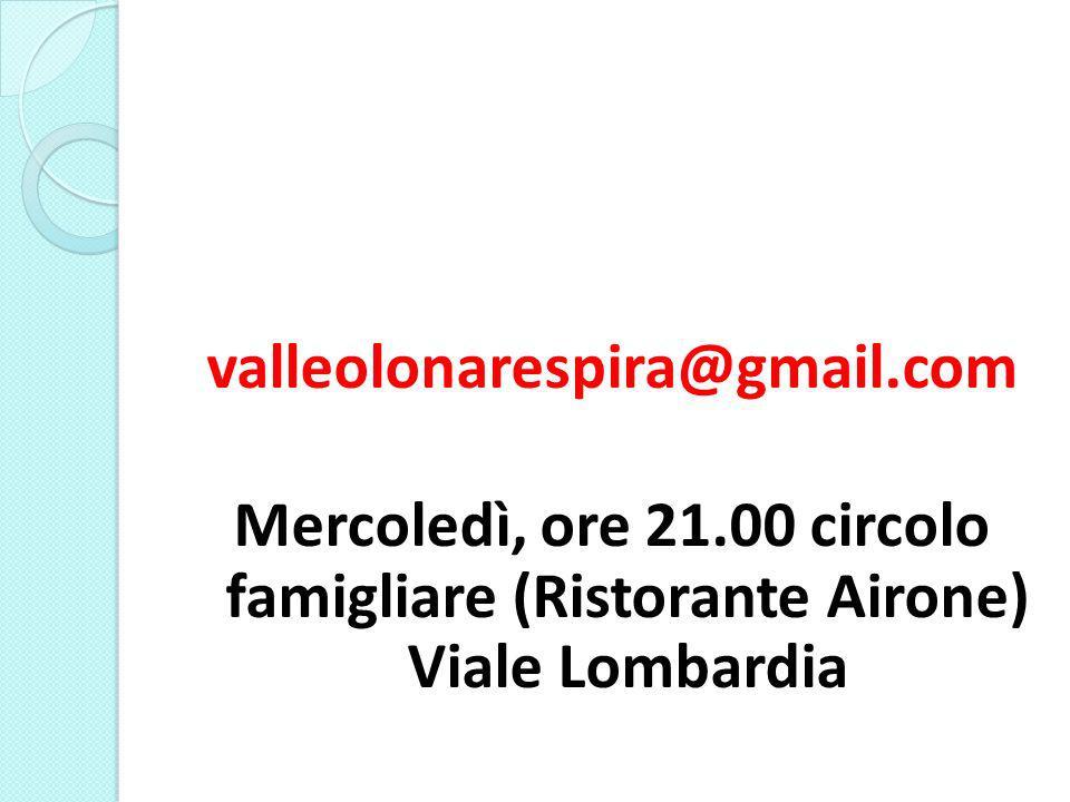 valleolonarespira@gmail.com Mercoledì, ore 21.00 circolo famigliare (Ristorante Airone) Viale Lombardia