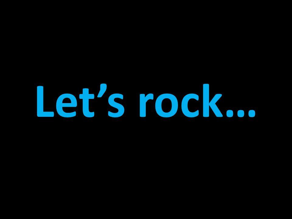 Lets rock…
