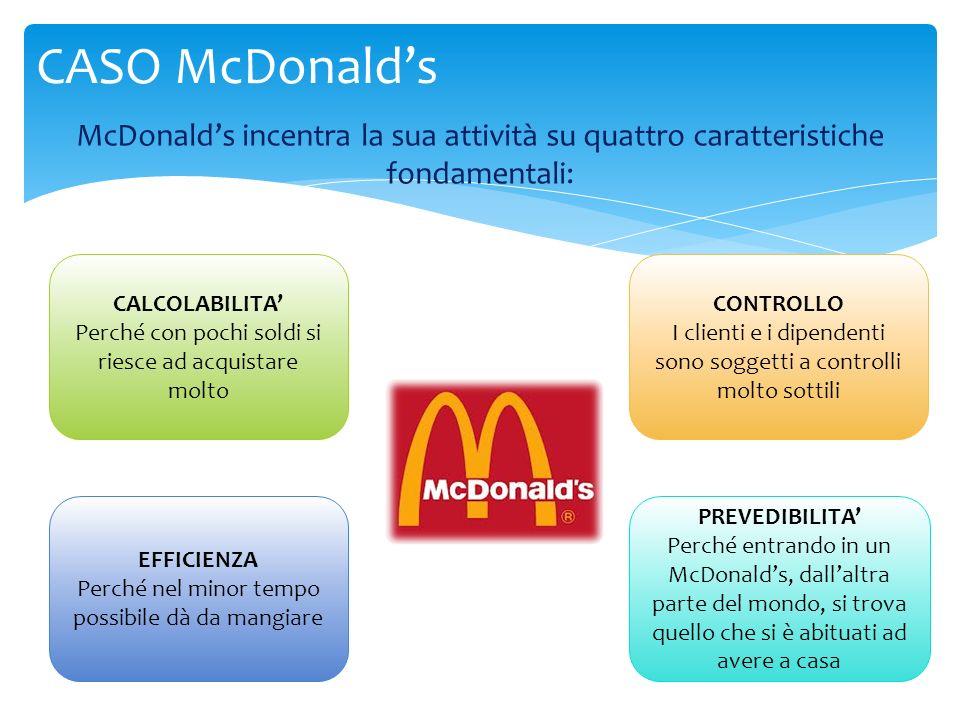 McDonalds incentra la sua attività su quattro caratteristiche fondamentali: CASO McDonalds PREVEDIBILITA Perché entrando in un McDonalds, dallaltra pa
