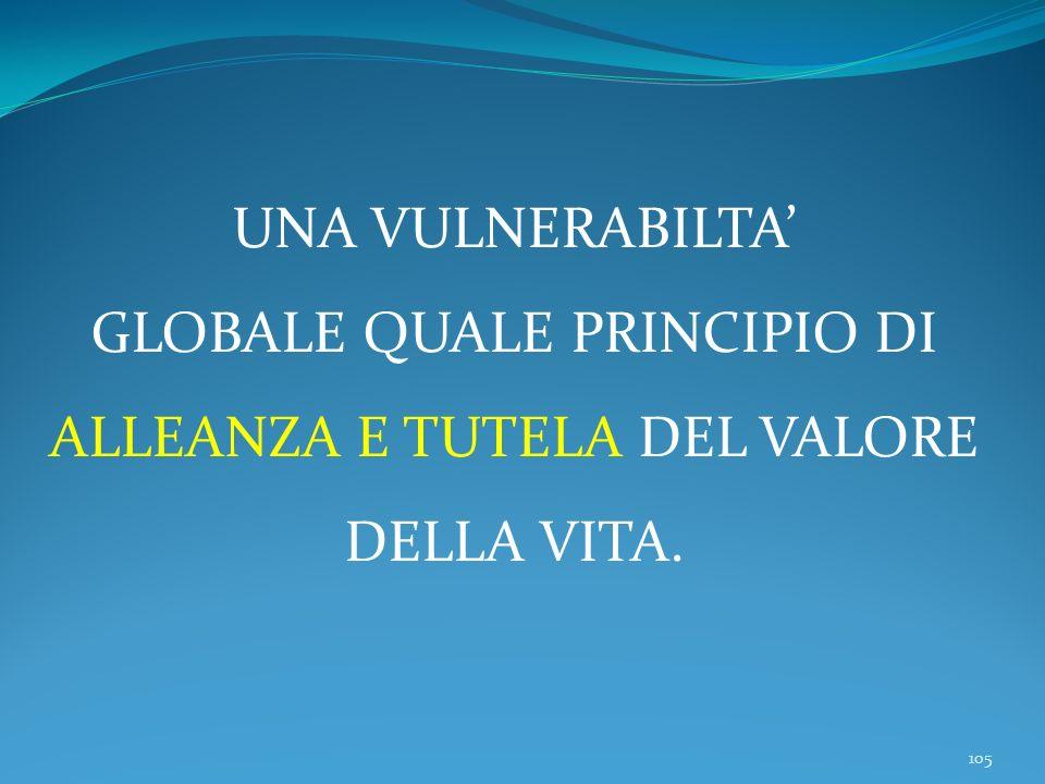 105 UNA VULNERABILTA GLOBALE QUALE PRINCIPIO DI ALLEANZA E TUTELA DEL VALORE DELLA VITA.