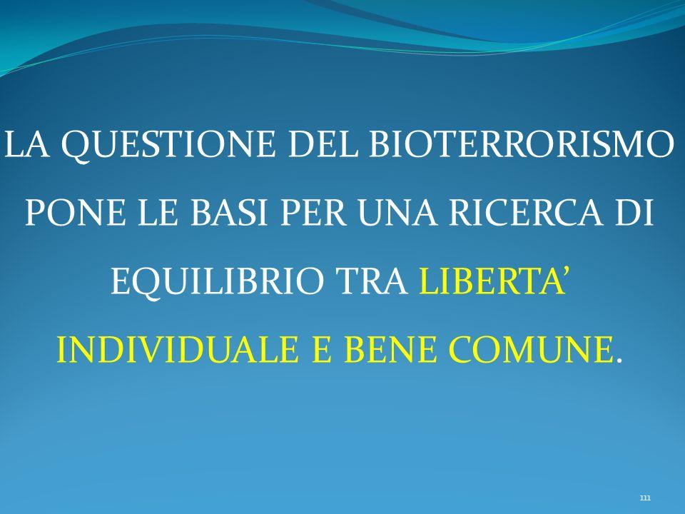 111 LA QUESTIONE DEL BIOTERRORISMO PONE LE BASI PER UNA RICERCA DI EQUILIBRIO TRA LIBERTA INDIVIDUALE E BENE COMUNE.
