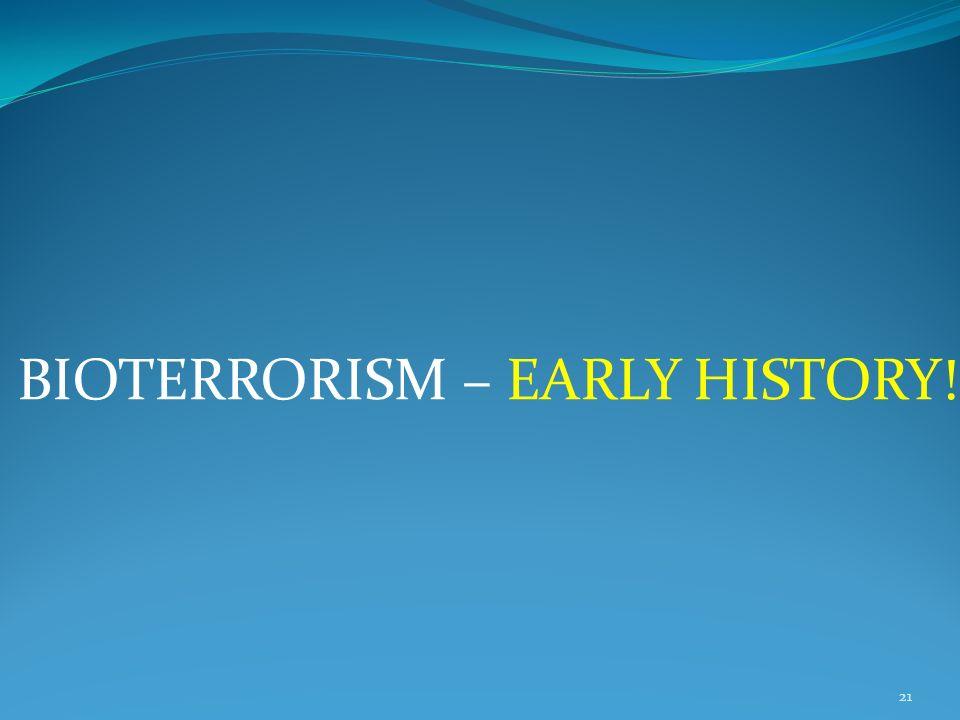 21 BIOTERRORISM – EARLY HISTORY!