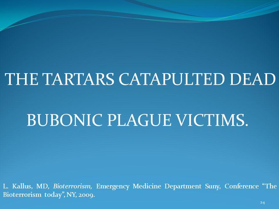 24 THE TARTARS CATAPULTED DEAD BUBONIC PLAGUE VICTIMS.