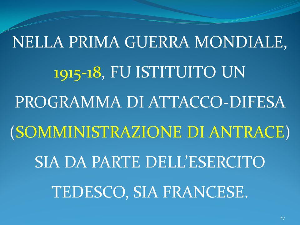 27 NELLA PRIMA GUERRA MONDIALE, 1915-18, FU ISTITUITO UN PROGRAMMA DI ATTACCO-DIFESA (SOMMINISTRAZIONE DI ANTRACE) SIA DA PARTE DELLESERCITO TEDESCO, SIA FRANCESE.