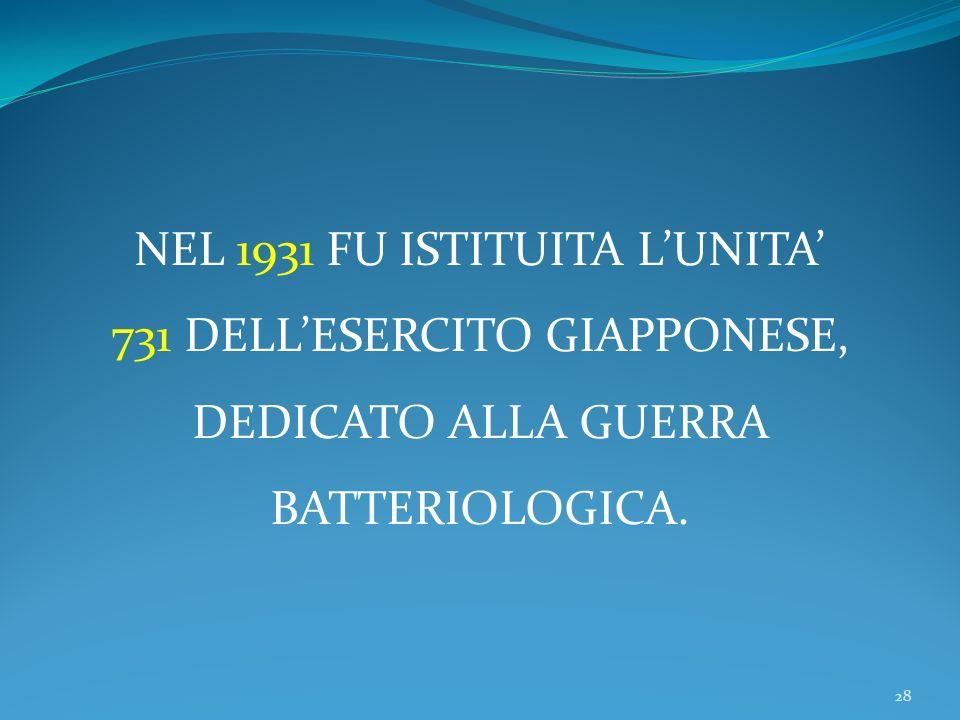 28 NEL 1931 FU ISTITUITA LUNITA 731 DELLESERCITO GIAPPONESE, DEDICATO ALLA GUERRA BATTERIOLOGICA.
