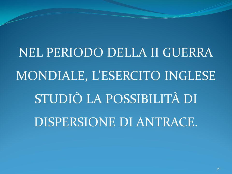 30 NEL PERIODO DELLA II GUERRA MONDIALE, LESERCITO INGLESE STUDIÒ LA POSSIBILITÀ DI DISPERSIONE DI ANTRACE.