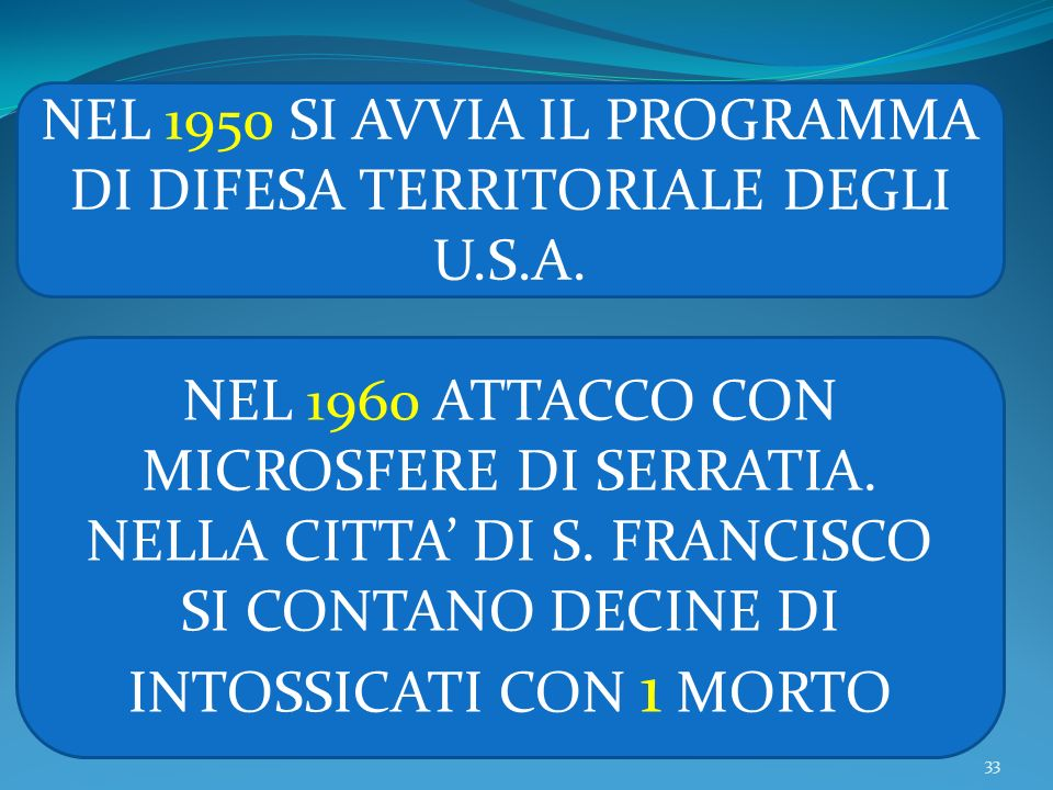 33 NEL 1950 SI AVVIA IL PROGRAMMA DI DIFESA TERRITORIALE DEGLI U.S.A. NEL 1960 ATTACCO CON MICROSFERE DI SERRATIA. NELLA CITTA DI S. FRANCISCO SI CONT