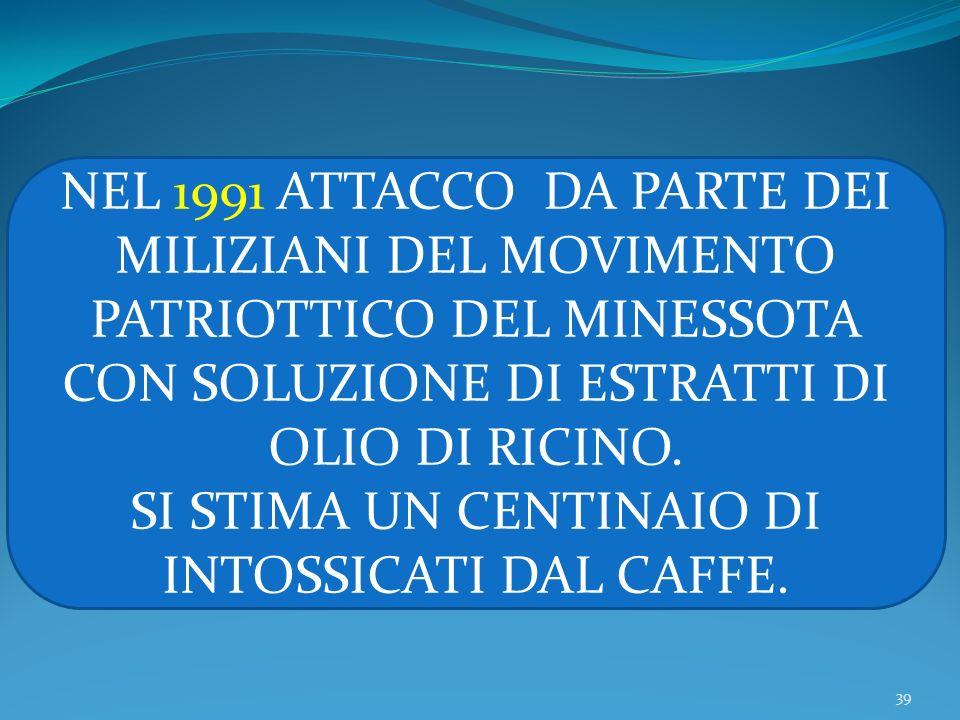 39 NEL 1991 ATTACCO DA PARTE DEI MILIZIANI DEL MOVIMENTO PATRIOTTICO DEL MINESSOTA CON SOLUZIONE DI ESTRATTI DI OLIO DI RICINO.