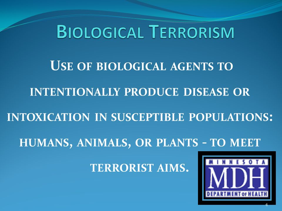 U SE OF BIOLOGICAL AGENTS TO INTENTIONALLY PRODUCE DISEASE OR INTOXICATION IN SUSCEPTIBLE POPULATIONS : HUMANS, ANIMALS, OR PLANTS - TO MEET TERRORIST AIMS.