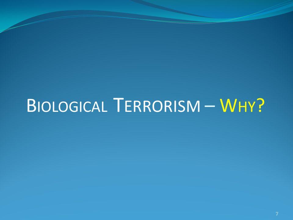7 B IOLOGICAL T ERRORISM – W HY ?