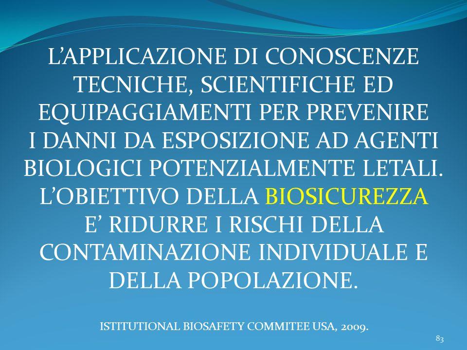 83 LAPPLICAZIONE DI CONOSCENZE TECNICHE, SCIENTIFICHE ED EQUIPAGGIAMENTI PER PREVENIRE I DANNI DA ESPOSIZIONE AD AGENTI BIOLOGICI POTENZIALMENTE LETALI.