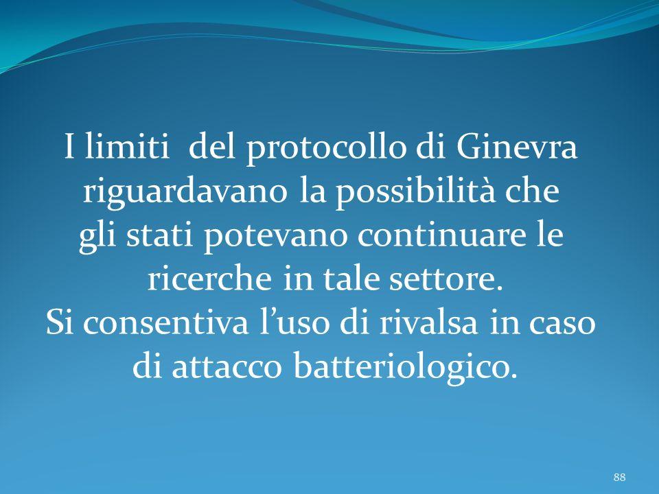 88 I limiti del protocollo di Ginevra riguardavano la possibilità che gli stati potevano continuare le ricerche in tale settore. Si consentiva luso di