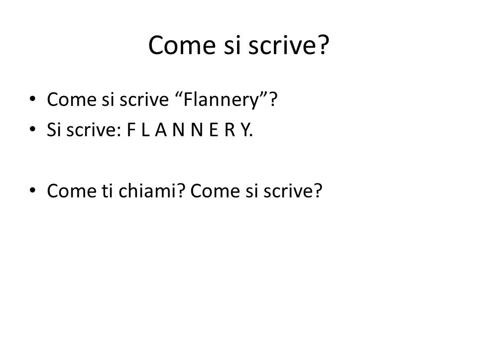 Come si scrive. Come si scrive Flannery. Si scrive: F L A N N E R Y.